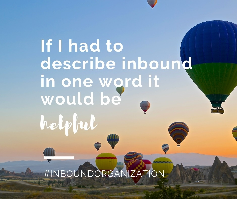 If I had to describe inbound in one word it would be helpful.