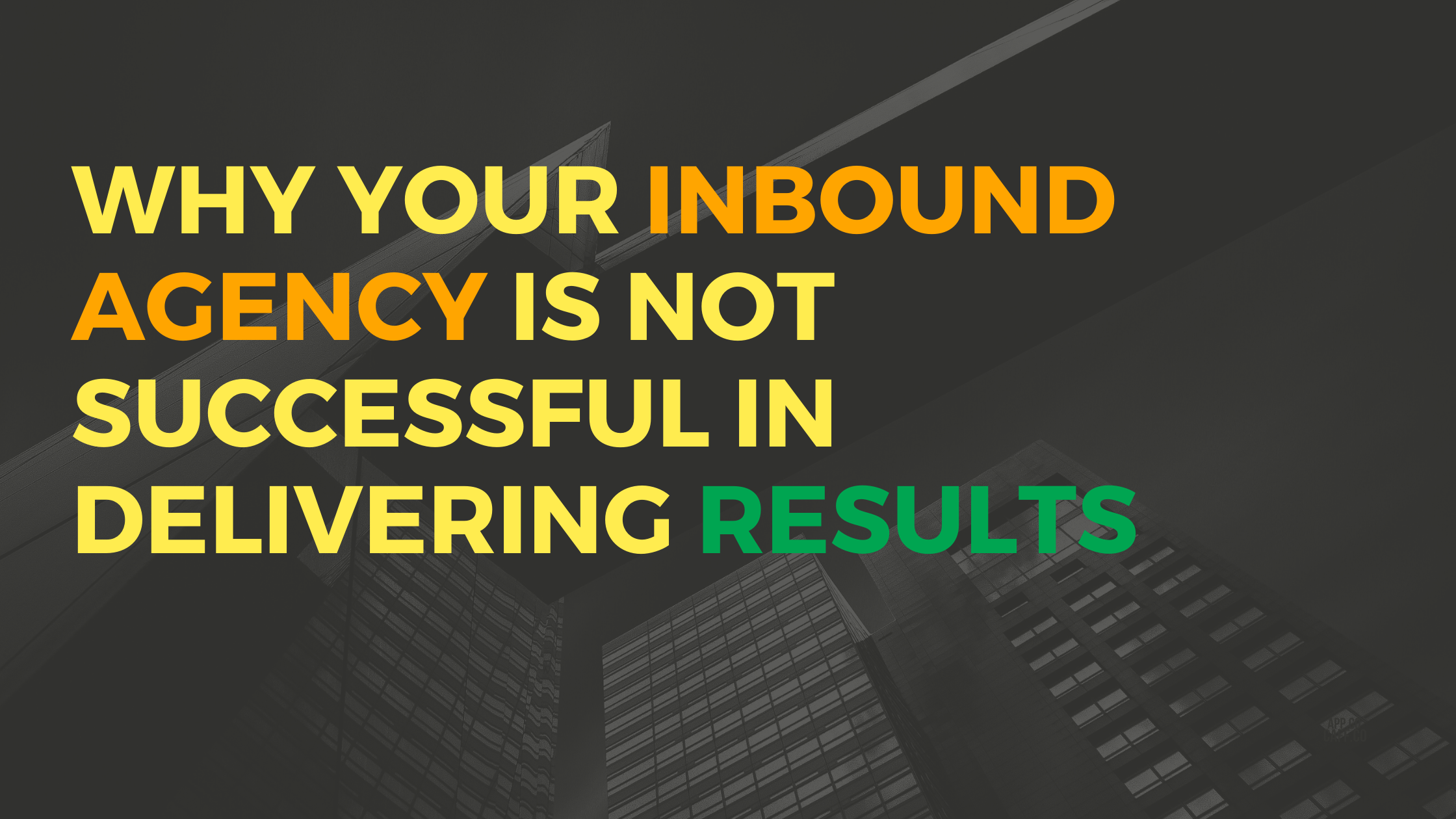 Why your inbound agency is not successful in delivering results